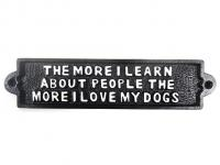 Cast Iron Sign - The More I Love My Dogs