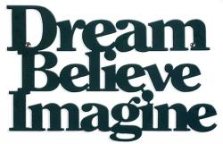 Metal Wall Art - Dream Believe Imagine Sign