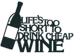 Metal Wall Art - Life's Too Short To Drink Cheap Wine Sign