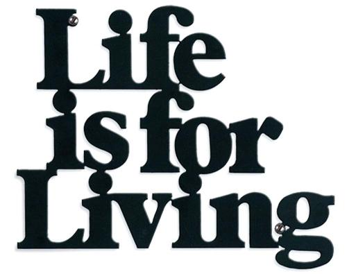 Metal Wall Art - Life Is For Living Sign