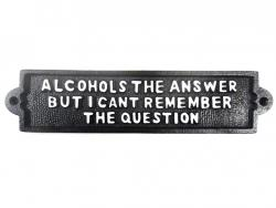 Cast Iron Sign - Alcohol Is The Answer